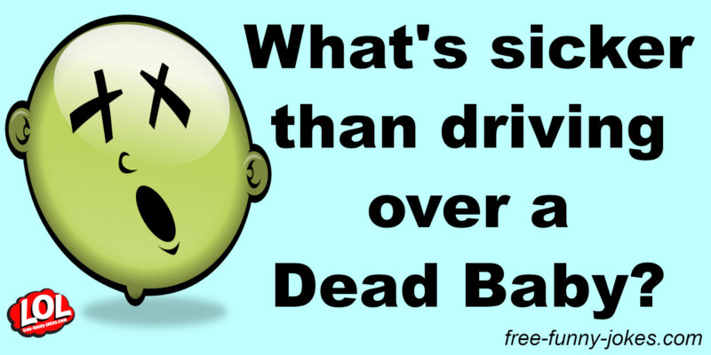 Horrible Dead Baby Jokes